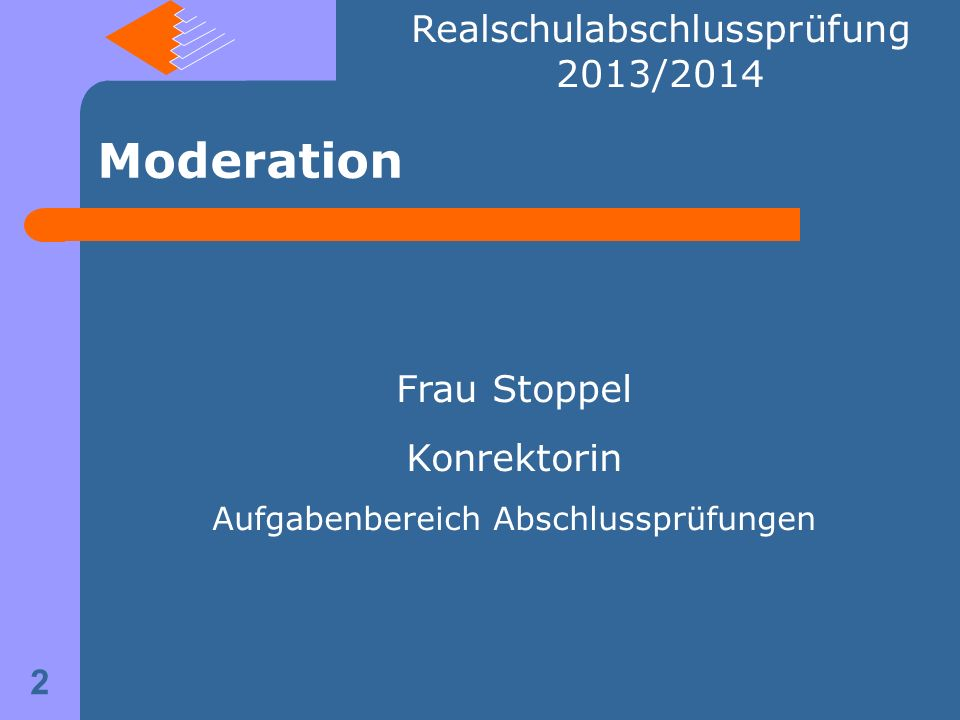 Moderation Frau Stoppel Konrektorin Aufgabenbereich Abschlussprüfungen Realschulabschlussprüfung 2013/2014 2
