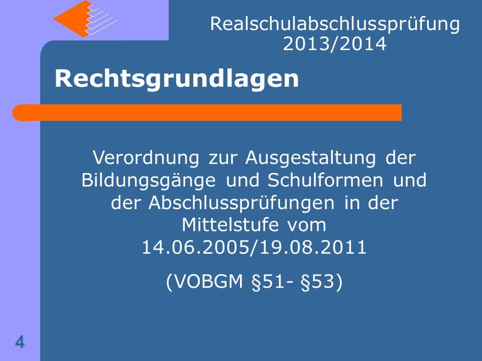 Verordnung zur Ausgestaltung der Bildungsgänge und Schulformen und der Abschlussprüfungen in der Mittelstufe vom 14.06.2005/19.08.2011 (VOBGM §51- §53) Realschulabschlussprüfung 2013/2014 Rechtsgrundlagen 4