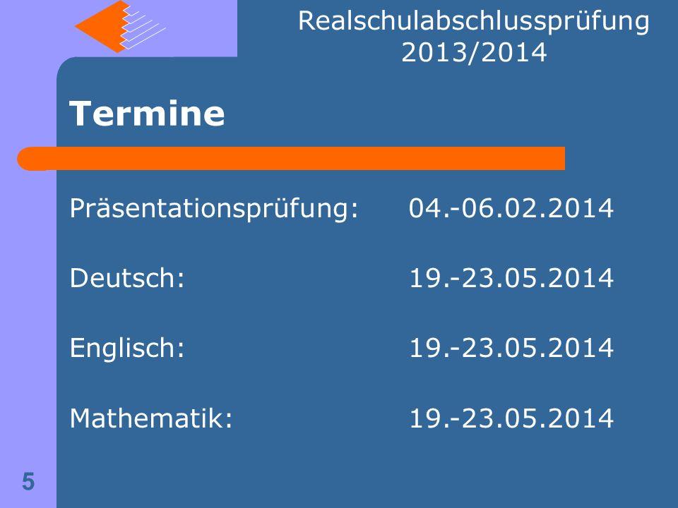 Termine Präsentationsprüfung:04.-06.02.2014 Deutsch:19.-23.05.2014 Englisch:19.-23.05.2014 Mathematik:19.-23.05.2014 Realschulabschlussprüfung 2013/2014 5