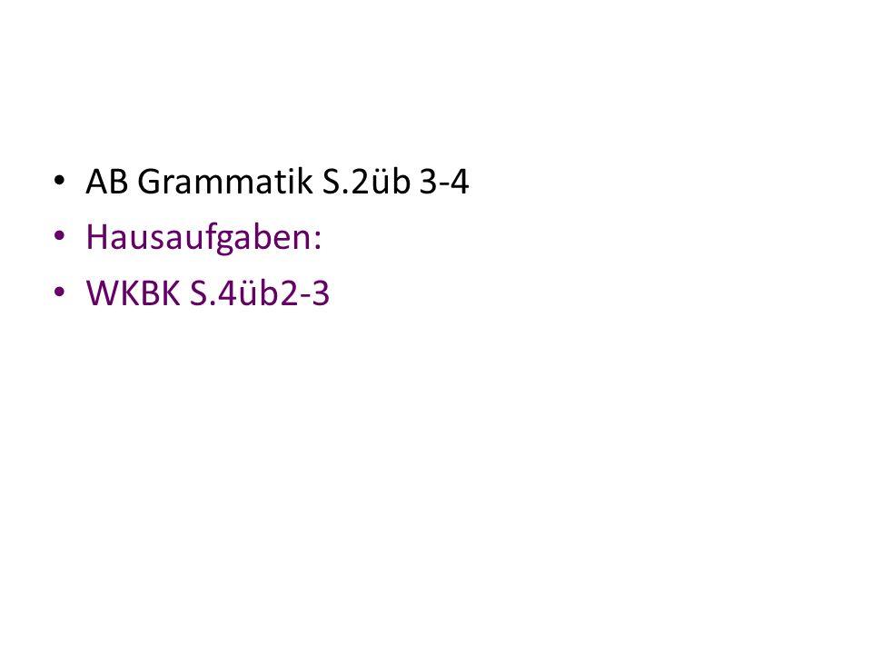 AB Grammatik S.2üb 3-4 Hausaufgaben: WKBK S.4üb2-3