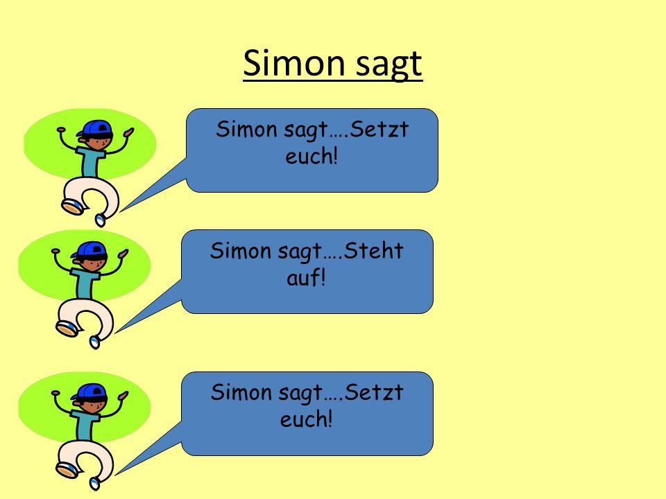 Simon sagt Simon sagt….Setzt euch! Simon sagt….Steht auf! Simon sagt….Setzt euch!