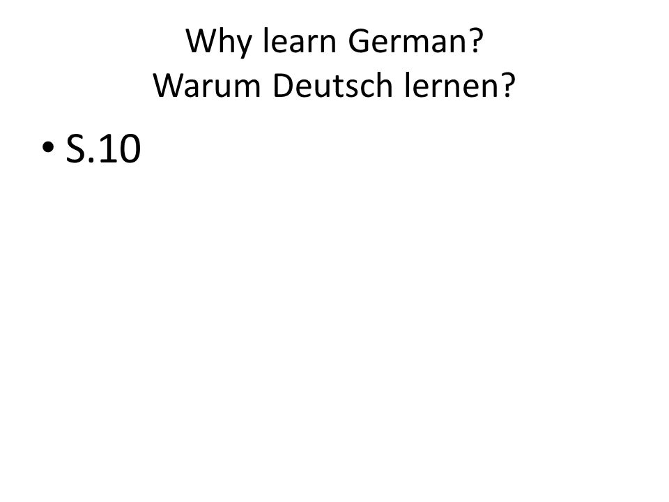 Why learn German? Warum Deutsch lernen? S.10
