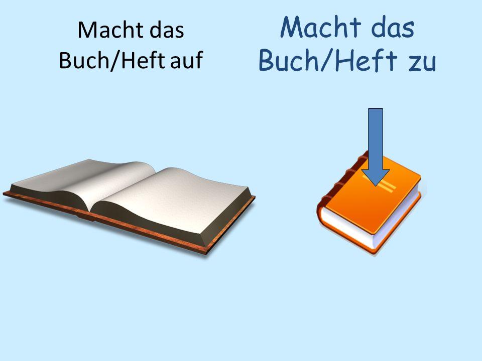 Macht das Buch/Heft auf Macht das Buch/Heft zu