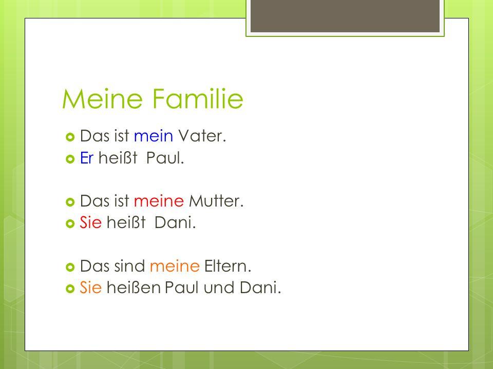Meine Familie Das ist mein Vater. Er heißt Paul. Das ist meine Mutter.