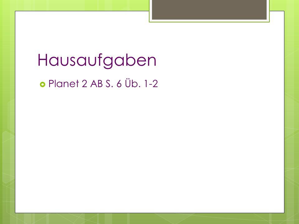 Hausaufgaben Planet 2 AB S. 6 Üb. 1-2