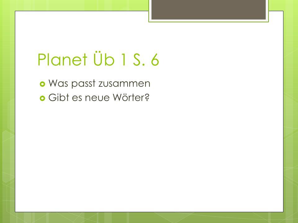 Planet Üb 1 S. 6 Was passt zusammen Gibt es neue Wörter?