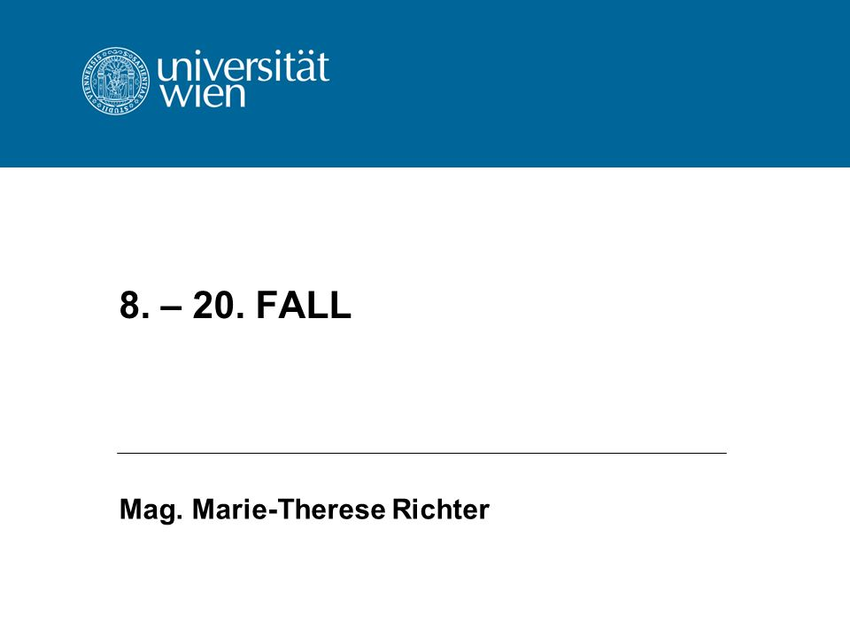 8. – 20. FALL Mag. Marie-Therese Richter