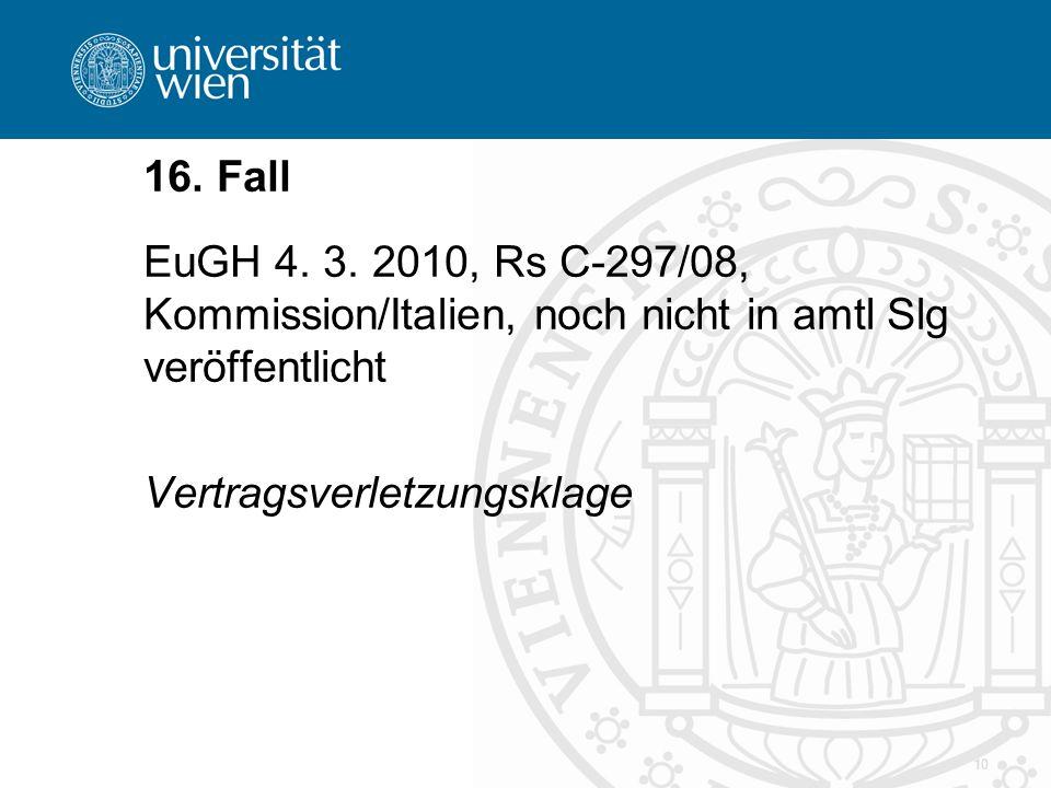 10 16. Fall EuGH 4. 3. 2010, Rs C-297/08, Kommission/Italien, noch nicht in amtl Slg veröffentlicht Vertragsverletzungsklage