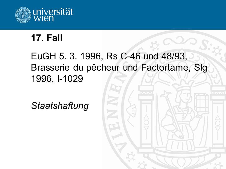 11 17. Fall EuGH 5. 3. 1996, Rs C-46 und 48/93, Brasserie du pêcheur und Factortame, Slg 1996, I-1029 Staatshaftung