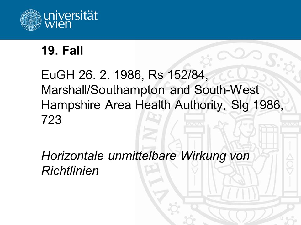 13 19. Fall EuGH 26. 2. 1986, Rs 152/84, Marshall/Southampton and South-West Hampshire Area Health Authority, Slg 1986, 723 Horizontale unmittelbare W