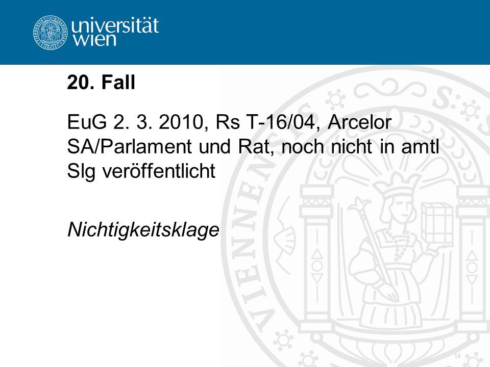 14 20. Fall EuG 2. 3. 2010, Rs T-16/04, Arcelor SA/Parlament und Rat, noch nicht in amtl Slg veröffentlicht Nichtigkeitsklage