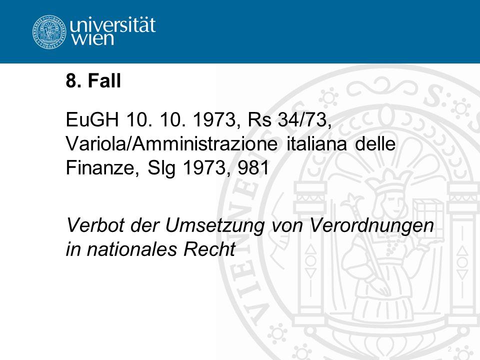 2 8. Fall EuGH 10. 10. 1973, Rs 34/73, Variola/Amministrazione italiana delle Finanze, Slg 1973, 981 Verbot der Umsetzung von Verordnungen in national
