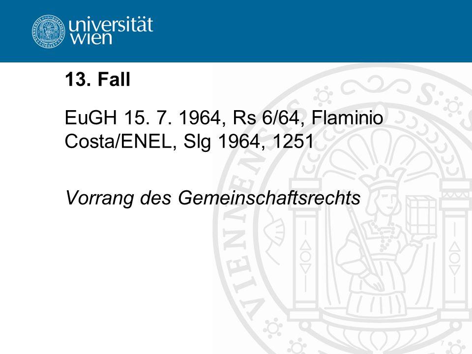 7 13. Fall EuGH 15. 7. 1964, Rs 6/64, Flaminio Costa/ENEL, Slg 1964, 1251 Vorrang des Gemeinschaftsrechts