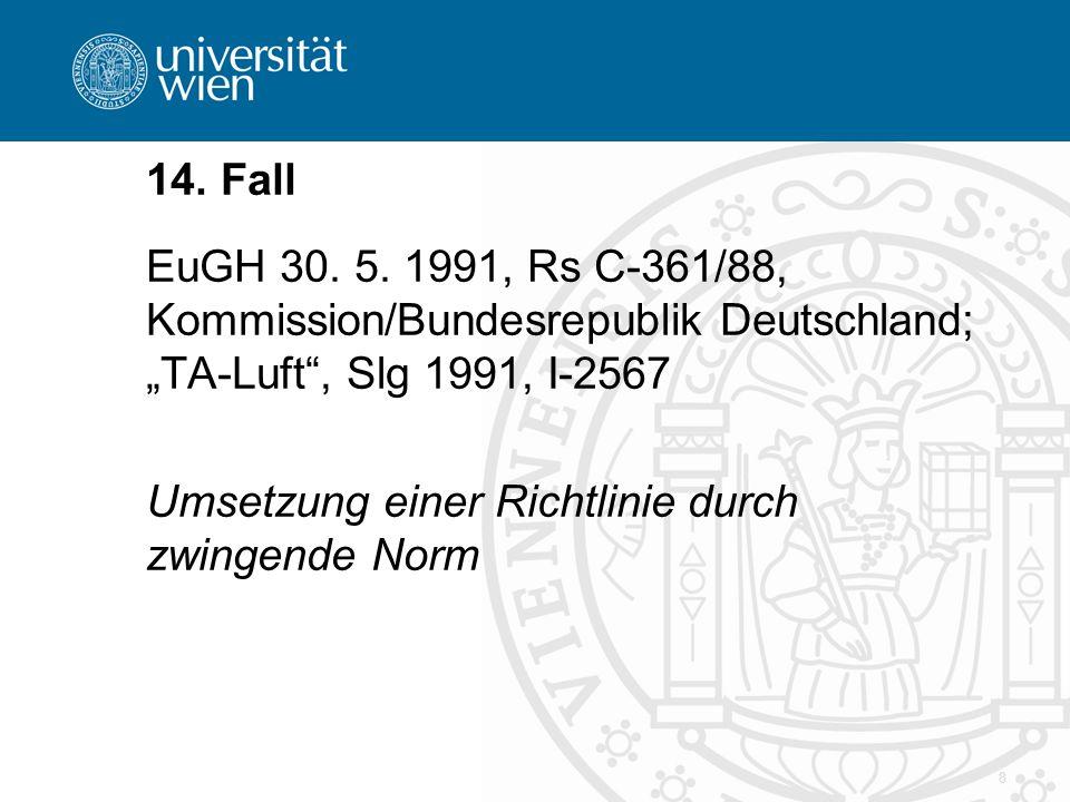 8 14. Fall EuGH 30. 5. 1991, Rs C-361/88, Kommission/Bundesrepublik Deutschland; TA-Luft, Slg 1991, I-2567 Umsetzung einer Richtlinie durch zwingende