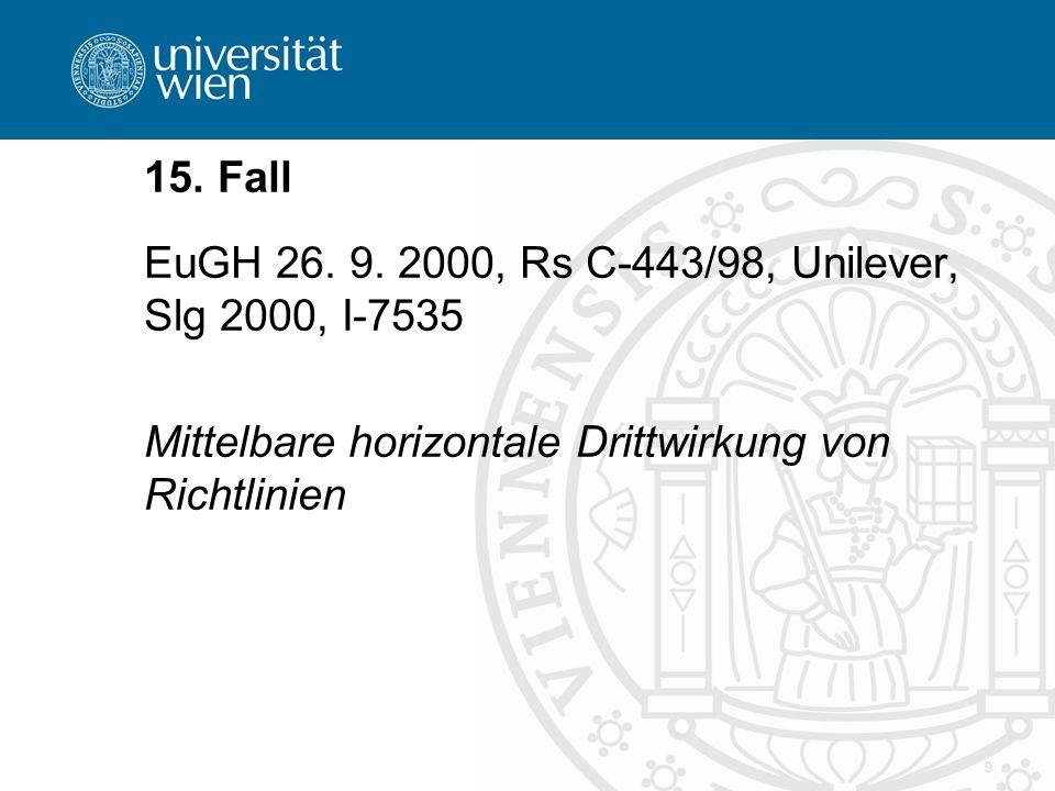 9 15. Fall EuGH 26. 9. 2000, Rs C-443/98, Unilever, Slg 2000, I-7535 Mittelbare horizontale Drittwirkung von Richtlinien