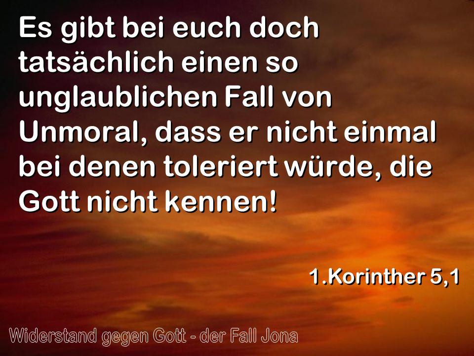 Es gibt bei euch doch tatsächlich einen so unglaublichen Fall von Unmoral, dass er nicht einmal bei denen toleriert würde, die Gott nicht kennen! 1.Ko