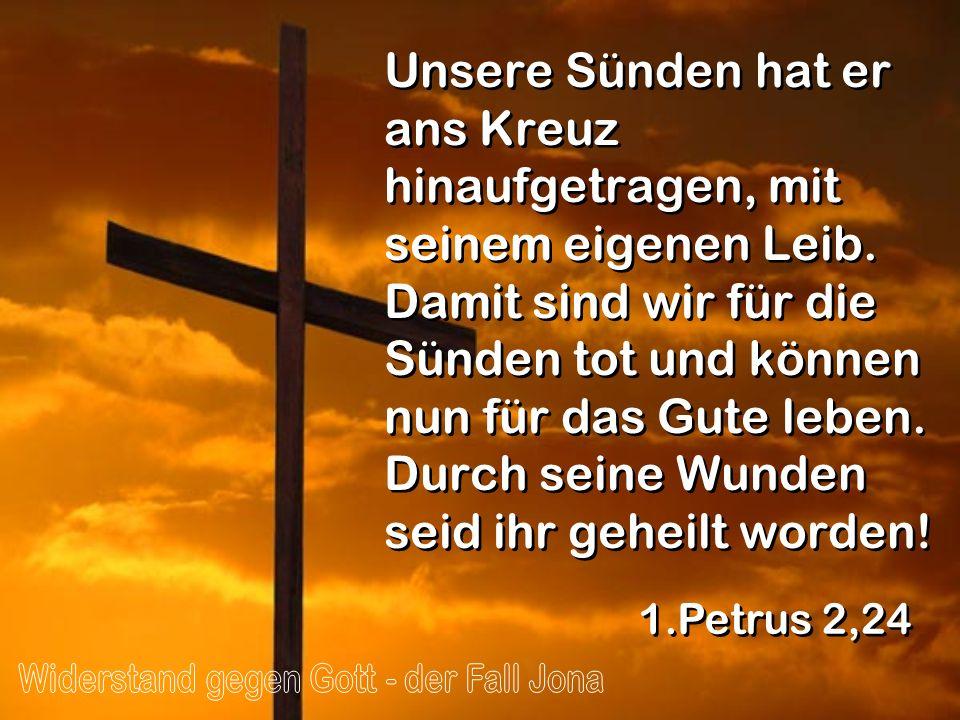 Unsere Sünden hat er ans Kreuz hinaufgetragen, mit seinem eigenen Leib. Damit sind wir für die Sünden tot und können nun für das Gute leben. Durch sei