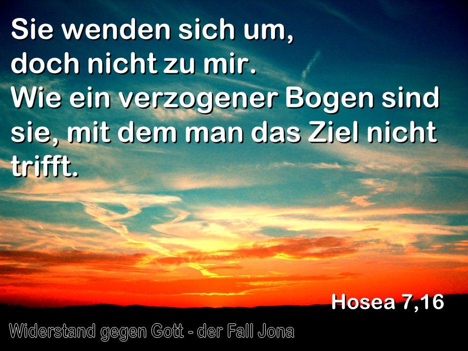 Sie wenden sich um, doch nicht zu mir. Wie ein verzogener Bogen sind sie, mit dem man das Ziel nicht trifft. Hosea 7,16
