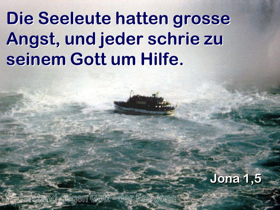 Die Seeleute hatten grosse Angst, und jeder schrie zu seinem Gott um Hilfe. Jona 1,5