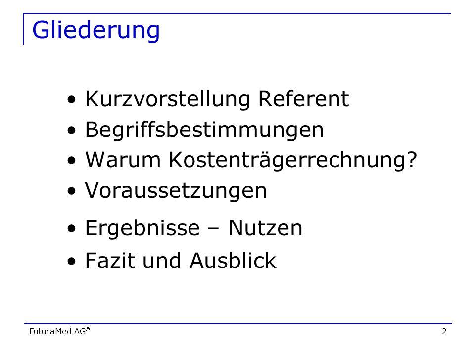FuturaMed AG 2 Gliederung Kurzvorstellung Referent Begriffsbestimmungen Warum Kostenträgerrechnung? Voraussetzungen Ergebnisse – Nutzen Fazit und Ausb