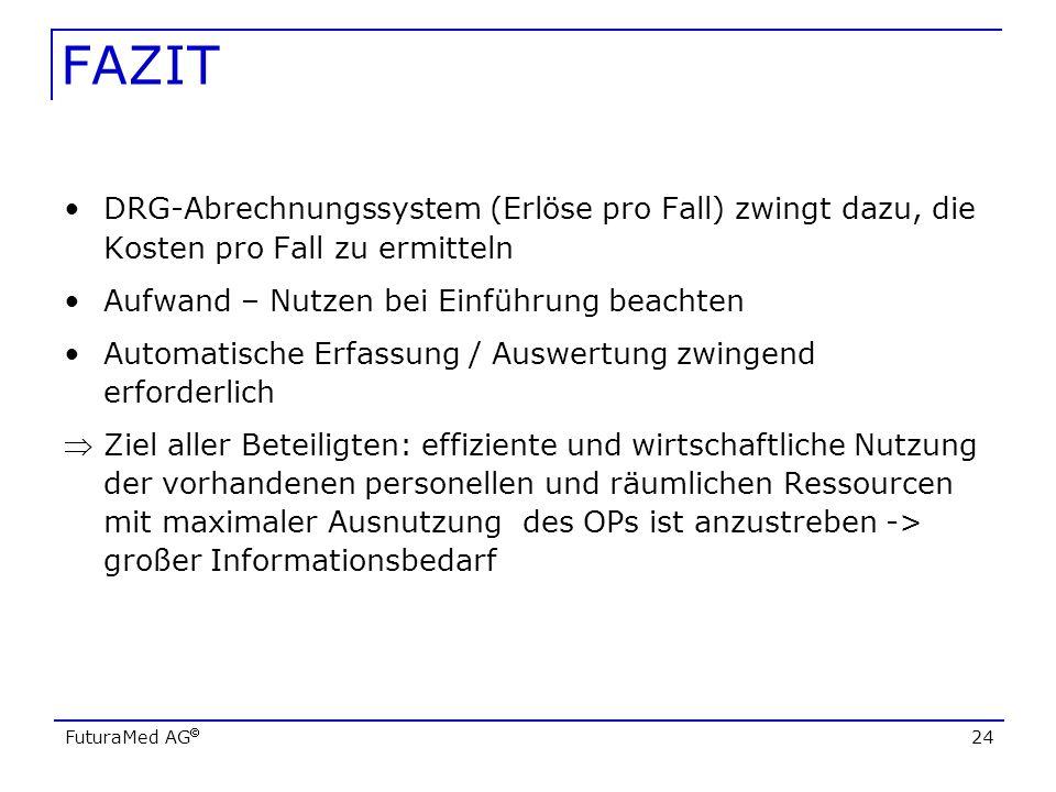 FuturaMed AG 24 FAZIT DRG-Abrechnungssystem (Erlöse pro Fall) zwingt dazu, die Kosten pro Fall zu ermitteln Aufwand – Nutzen bei Einführung beachten A
