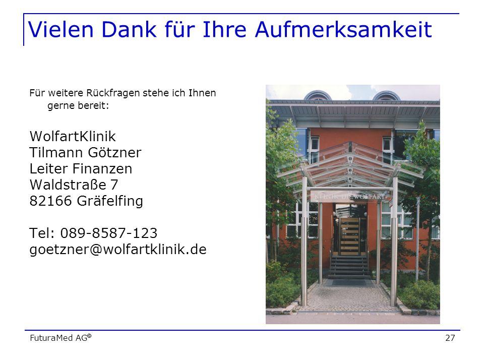 FuturaMed AG 27 Vielen Dank für Ihre Aufmerksamkeit Für weitere Rückfragen stehe ich Ihnen gerne bereit: WolfartKlinik Tilmann Götzner Leiter Finanzen