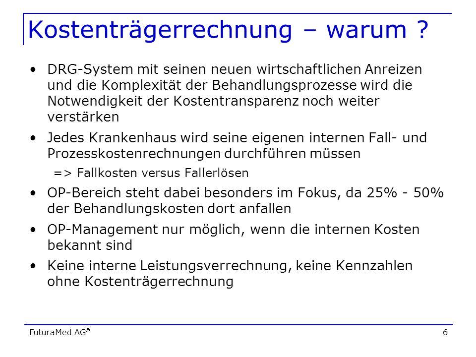 FuturaMed AG 6 Kostenträgerrechnung – warum ? DRG-System mit seinen neuen wirtschaftlichen Anreizen und die Komplexität der Behandlungsprozesse wird d