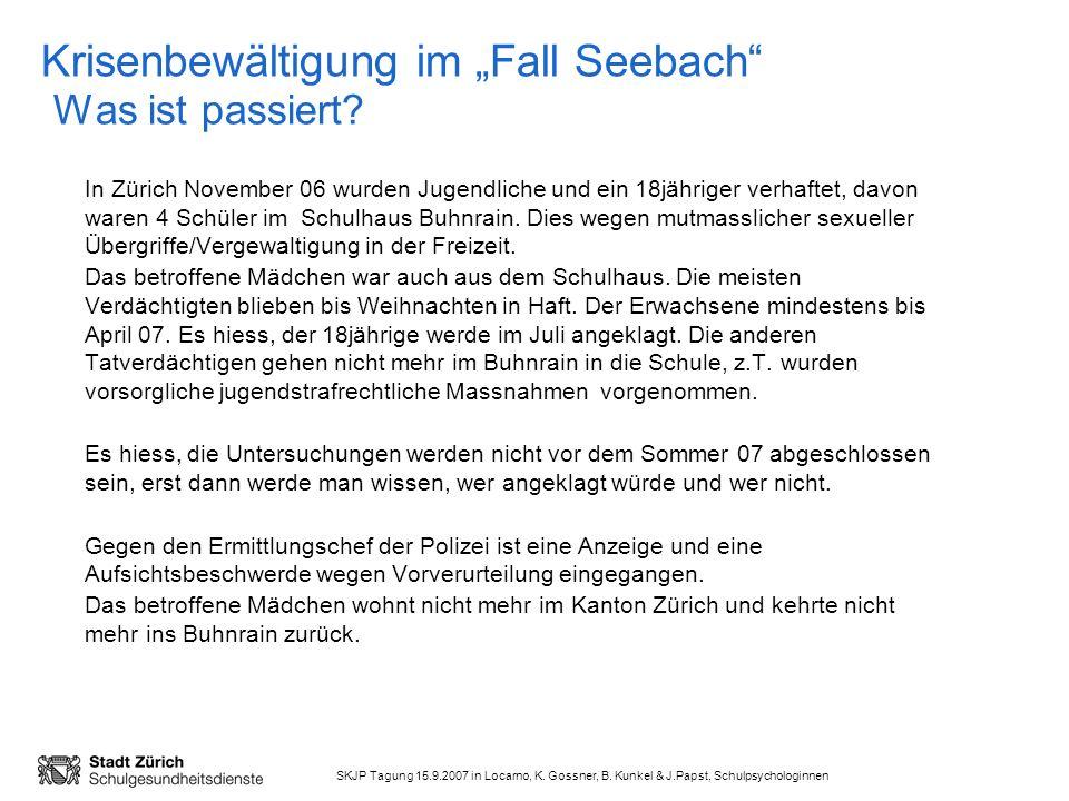SKJP Tagung 15.9.2007 in Locarno, K. Gossner, B. Kunkel & J.Papst, Schulpsychologinnen Krisenbewältigung im Fall Seebach Was ist passiert? In Zürich N