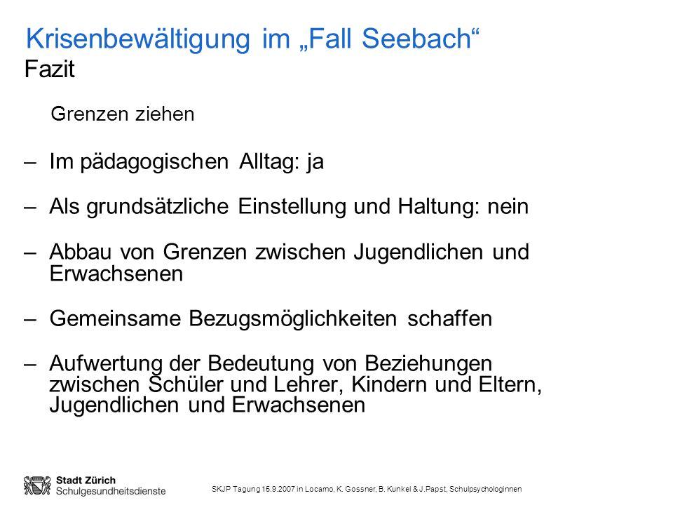 SKJP Tagung 15.9.2007 in Locarno, K. Gossner, B. Kunkel & J.Papst, Schulpsychologinnen Krisenbewältigung im Fall Seebach –Im pädagogischen Alltag: ja