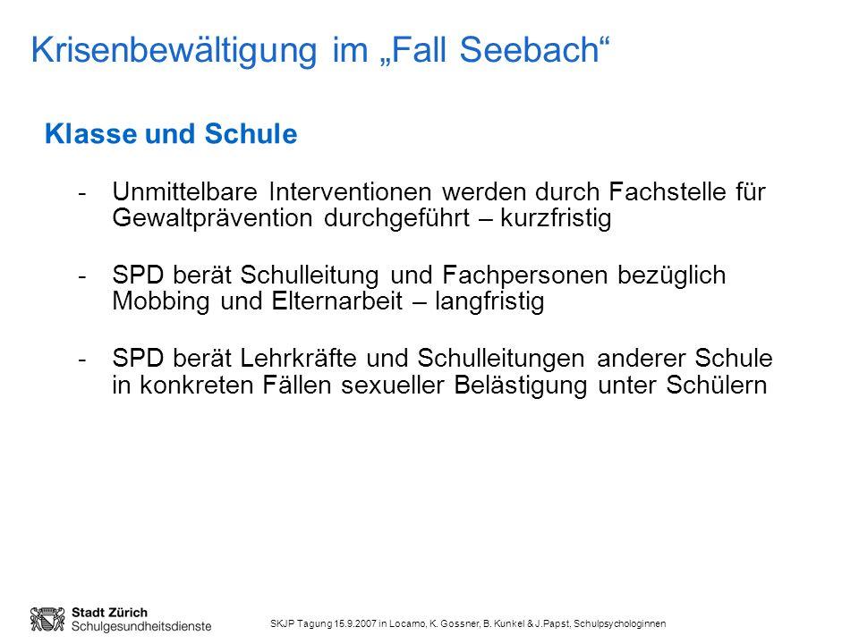 SKJP Tagung 15.9.2007 in Locarno, K. Gossner, B. Kunkel & J.Papst, Schulpsychologinnen Krisenbewältigung im Fall Seebach Klasse und Schule -Unmittelba