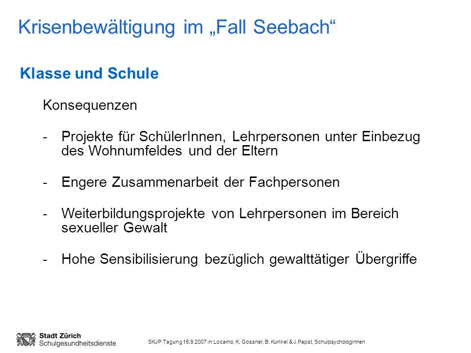 SKJP Tagung 15.9.2007 in Locarno, K. Gossner, B. Kunkel & J.Papst, Schulpsychologinnen Krisenbewältigung im Fall Seebach Klasse und Schule Konsequenze