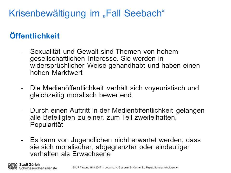 SKJP Tagung 15.9.2007 in Locarno, K. Gossner, B. Kunkel & J.Papst, Schulpsychologinnen Krisenbewältigung im Fall Seebach Öffentlichkeit -Sexualität un