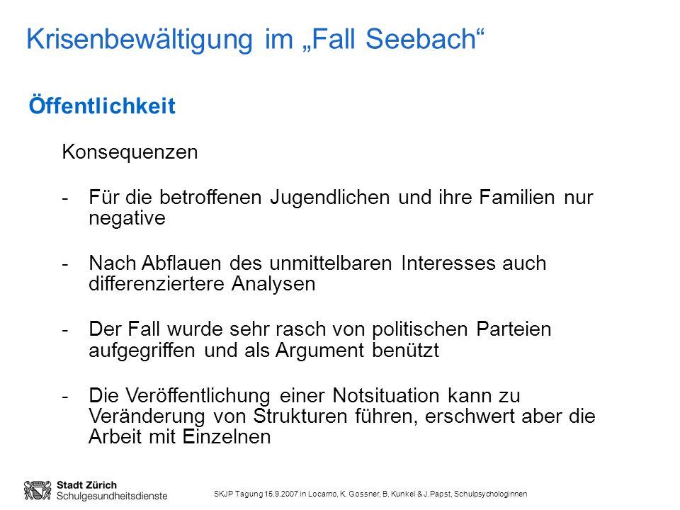 SKJP Tagung 15.9.2007 in Locarno, K. Gossner, B. Kunkel & J.Papst, Schulpsychologinnen Krisenbewältigung im Fall Seebach Öffentlichkeit Konsequenzen -