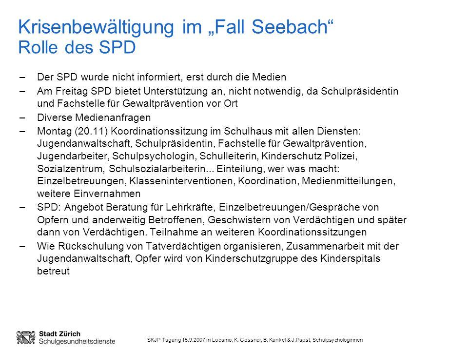 SKJP Tagung 15.9.2007 in Locarno, K. Gossner, B. Kunkel & J.Papst, Schulpsychologinnen Krisenbewältigung im Fall Seebach Rolle des SPD –Der SPD wurde
