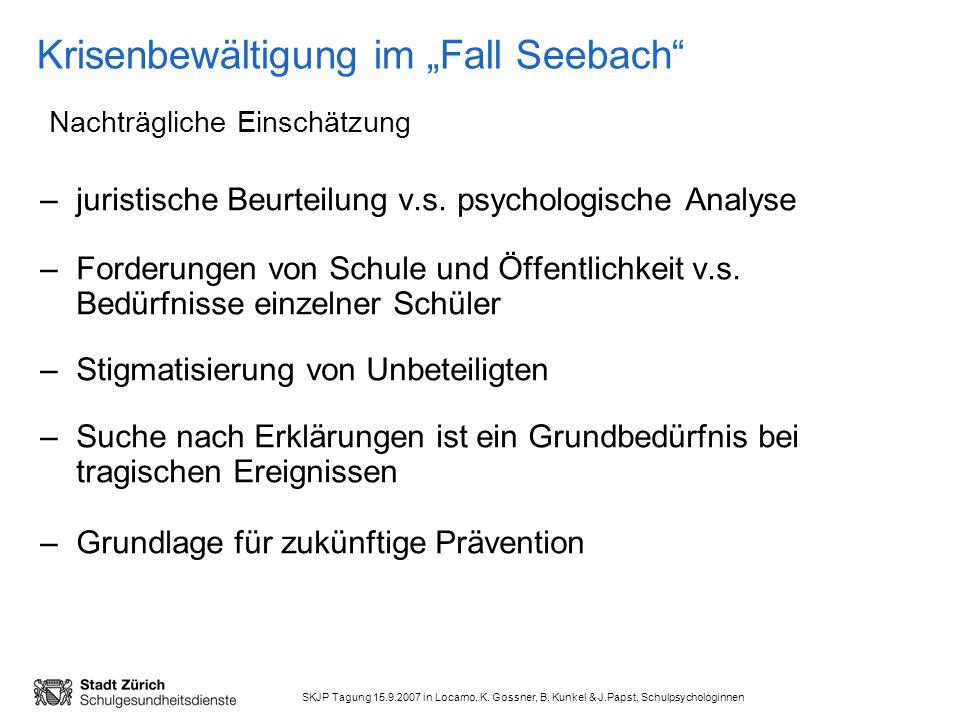 SKJP Tagung 15.9.2007 in Locarno, K. Gossner, B. Kunkel & J.Papst, Schulpsychologinnen Krisenbewältigung im Fall Seebach –juristische Beurteilung v.s.