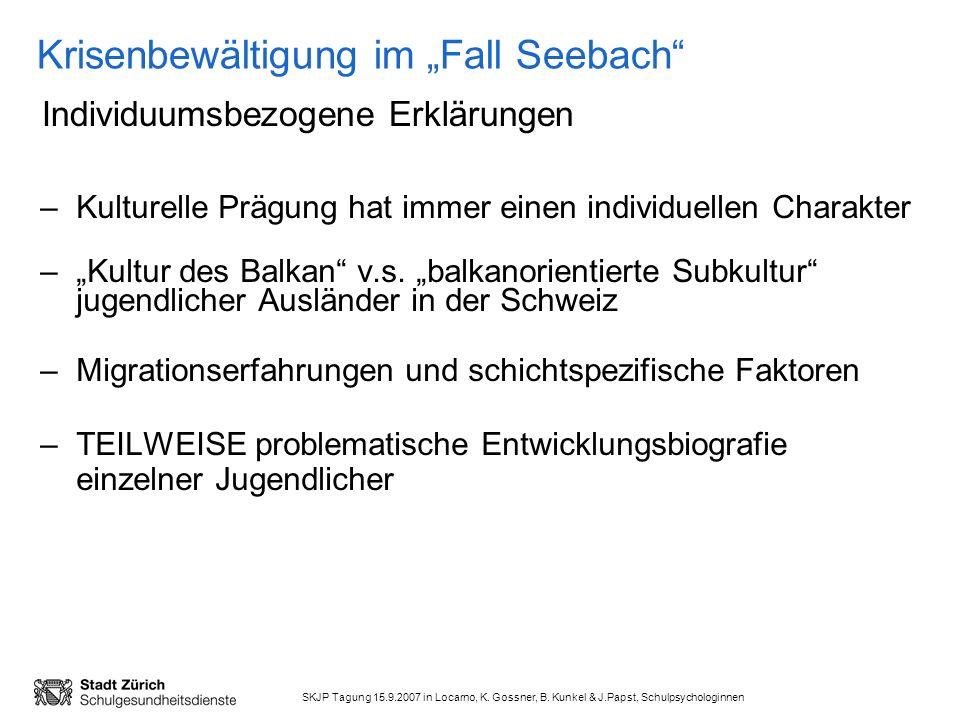 SKJP Tagung 15.9.2007 in Locarno, K. Gossner, B. Kunkel & J.Papst, Schulpsychologinnen Krisenbewältigung im Fall Seebach –Kulturelle Prägung hat immer