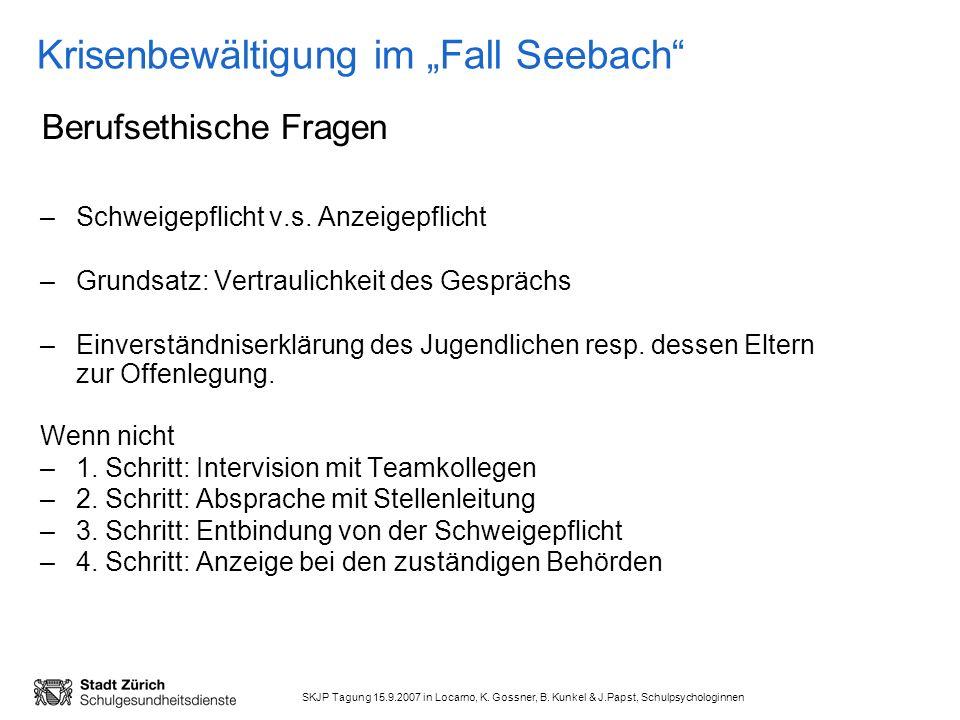 SKJP Tagung 15.9.2007 in Locarno, K. Gossner, B. Kunkel & J.Papst, Schulpsychologinnen Krisenbewältigung im Fall Seebach –Schweigepflicht v.s. Anzeige