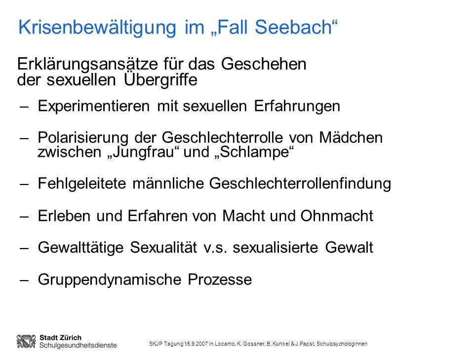 SKJP Tagung 15.9.2007 in Locarno, K. Gossner, B. Kunkel & J.Papst, Schulpsychologinnen Krisenbewältigung im Fall Seebach –Experimentieren mit sexuelle