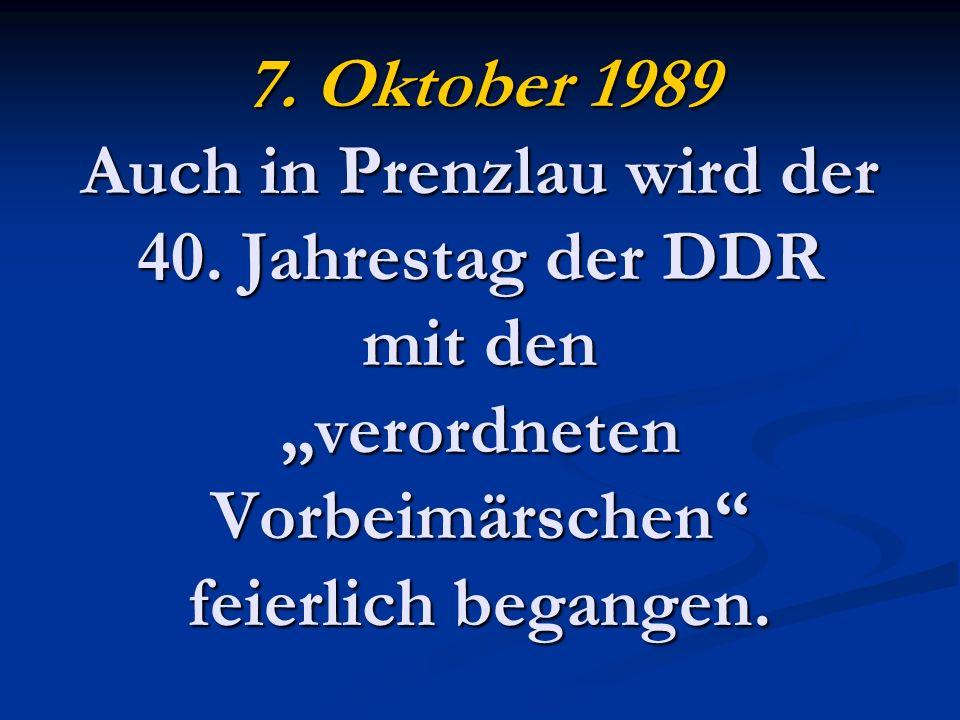 7. Oktober 1989 Auch in Prenzlau wird der 40.