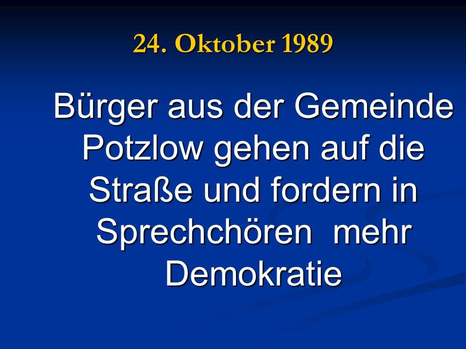 24. Oktober 1989 Bürger aus der Gemeinde Potzlow gehen auf die Straße und fordern in Sprechchören mehr Demokratie Bürger aus der Gemeinde Potzlow gehe