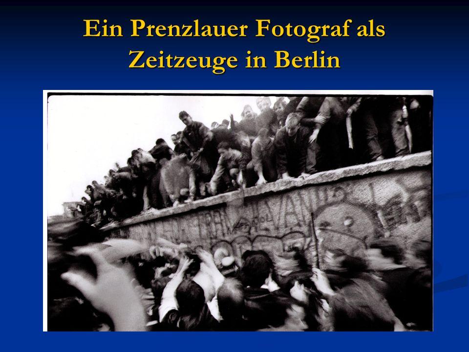 Ein Prenzlauer Fotograf als Zeitzeuge in Berlin