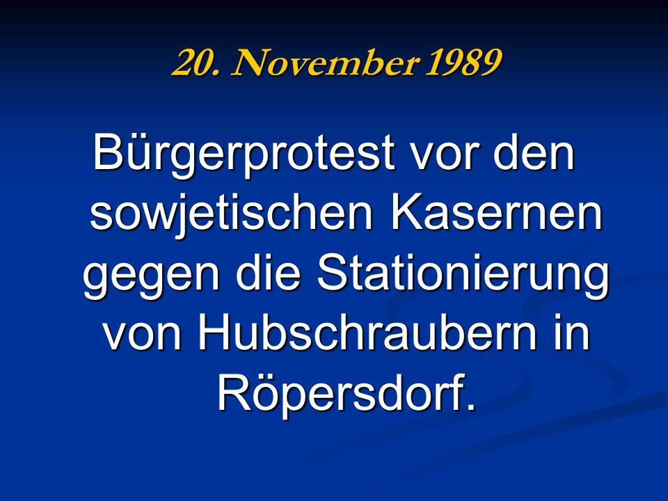 20. November 1989 Bürgerprotest vor den sowjetischen Kasernen gegen die Stationierung von Hubschraubern in Röpersdorf.