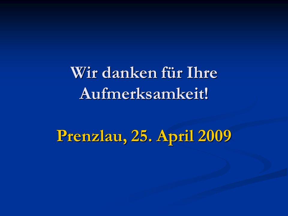 Wir danken für Ihre Aufmerksamkeit! Prenzlau, 25. April 2009