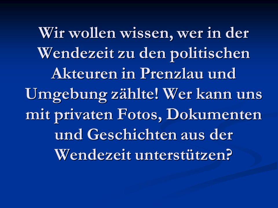 Wir wollen wissen, wer in der Wendezeit zu den politischen Akteuren in Prenzlau und Umgebung zählte.