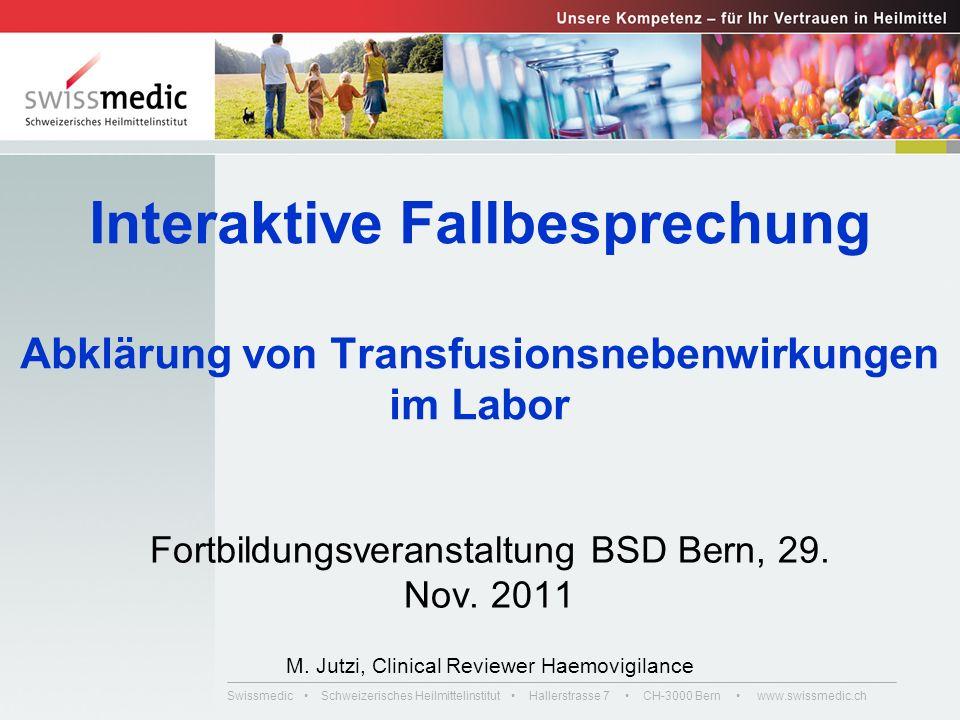 Swissmedic Schweizerisches Heilmittelinstitut Hallerstrasse 7 CH-3000 Bern www.swissmedic.ch Interaktive Fallbesprechung Abklärung von Transfusionsnebenwirkungen im Labor Fortbildungsveranstaltung BSD Bern, 29.