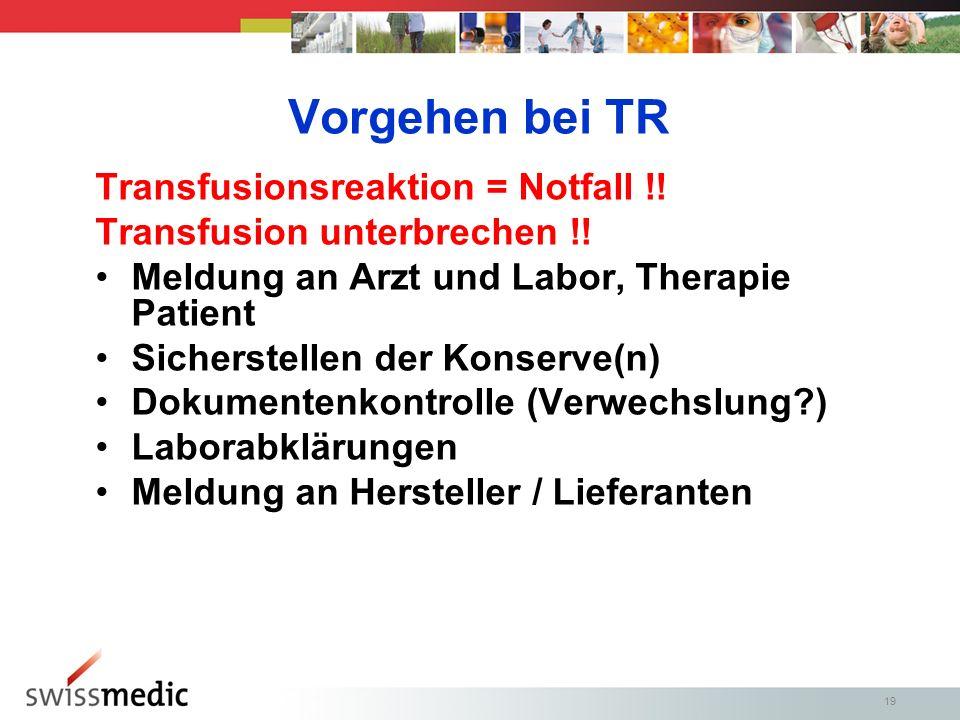 19 Vorgehen bei TR Transfusionsreaktion = Notfall !.