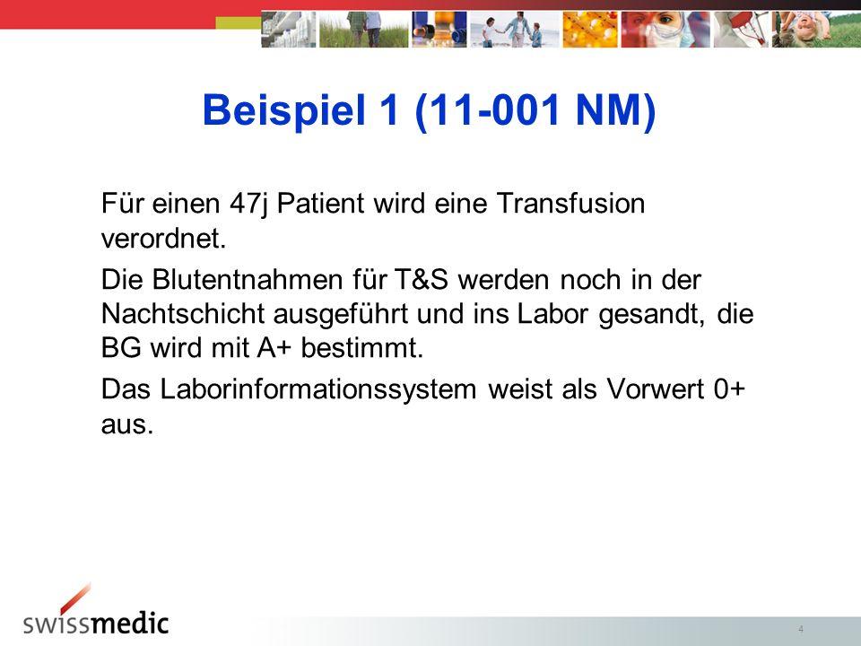 4 Beispiel 1 (11-001 NM) Für einen 47j Patient wird eine Transfusion verordnet.