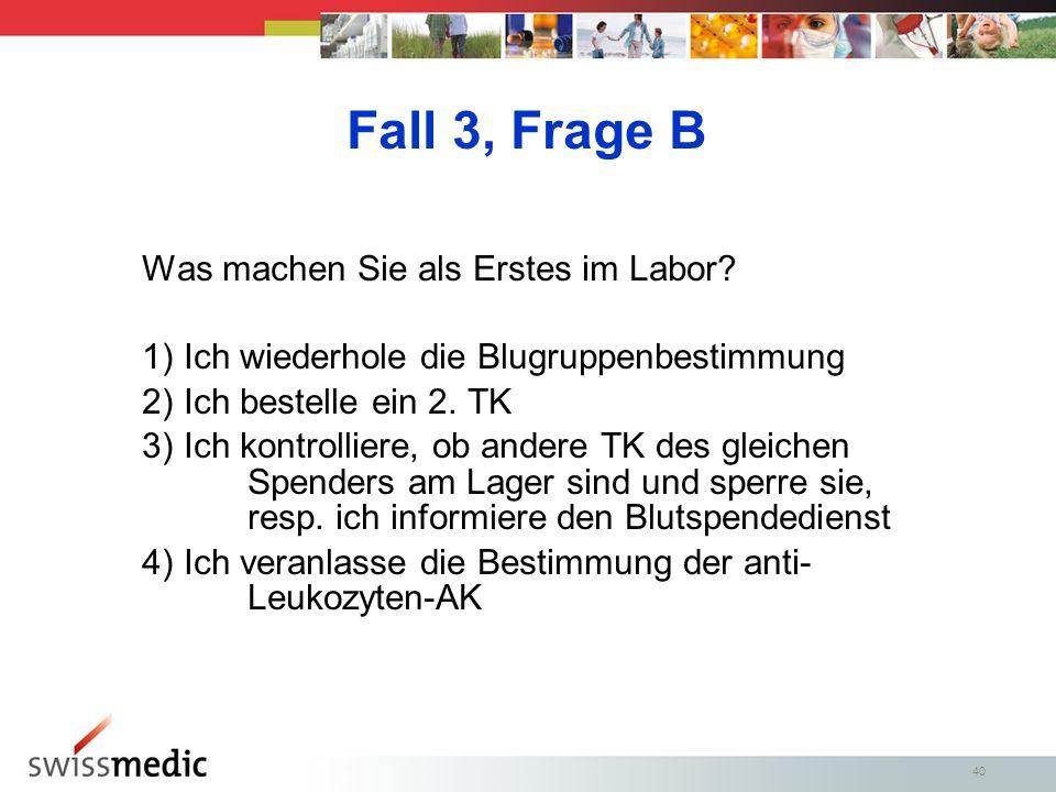 40 Fall 3, Frage B Was machen Sie als Erstes im Labor.