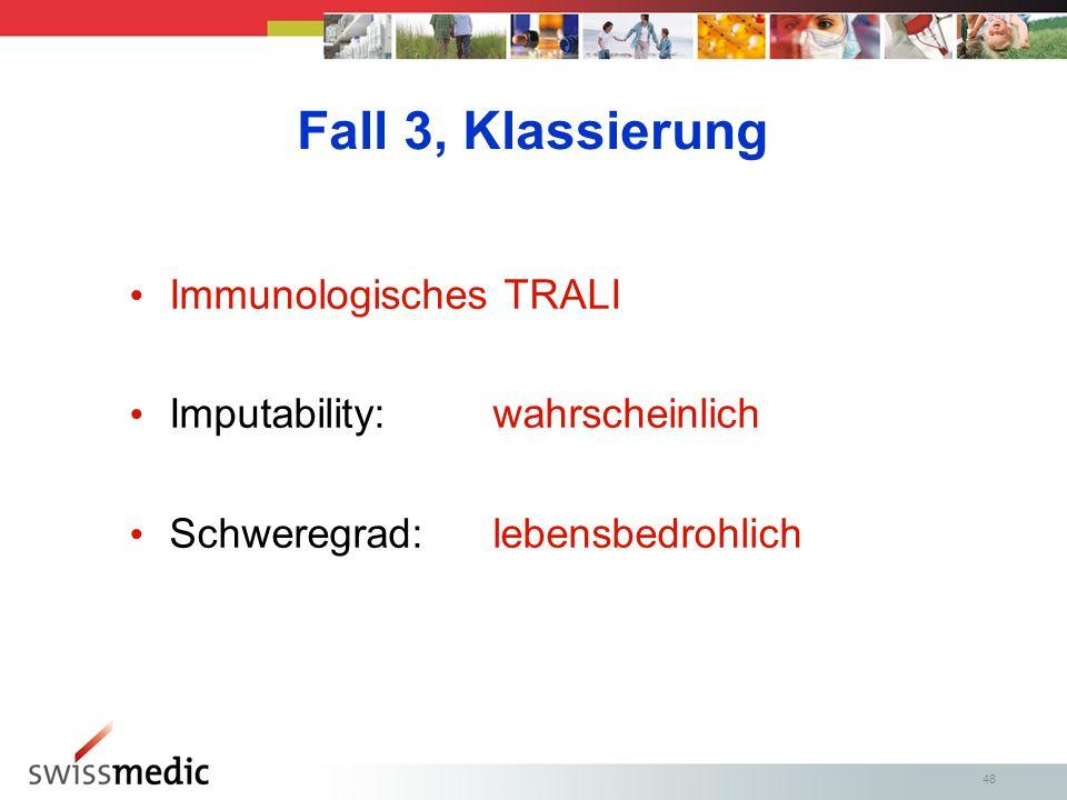 48 Fall 3, Klassierung Immunologisches TRALI Imputability: wahrscheinlich Schweregrad:lebensbedrohlich