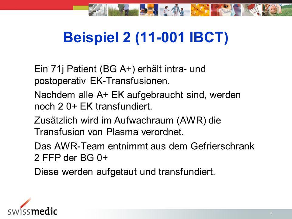 88 Beispiel 2 (11-001 IBCT) Ein 71j Patient (BG A+) erhält intra- und postoperativ EK-Transfusionen.